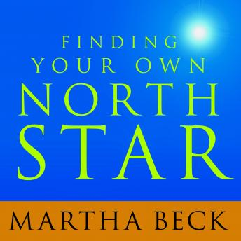 Finding Your Own North Star: Claiming the Life You Were Meant to Live, Martha Beck