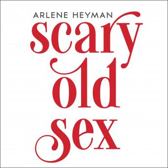 Scary Old Sex, Arlene Heyman