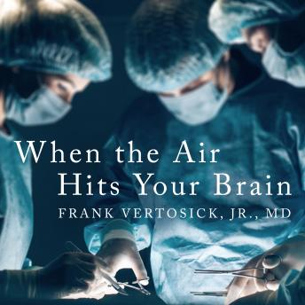 When the Air Hits Your Brain: Tales from Neurosurgery, Frank T Vertosick Jr., M.D.