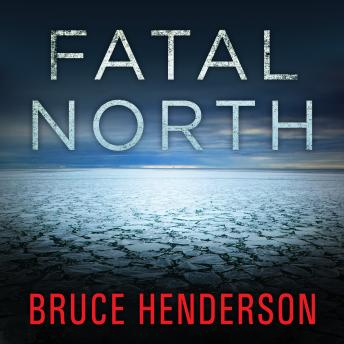 Fatal North: Murder and Survival on the First North Pole Expedition, Bruce Henderson