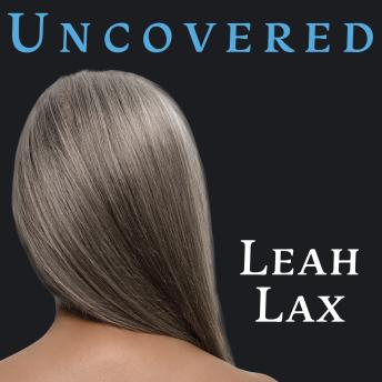 Uncovered: How I Left Hasidic Life and Finally Came Home, Leah Lax
