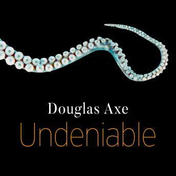 Undeniable: How Biology Confirms Our Intuition That Life Is Designed, Douglas Axe