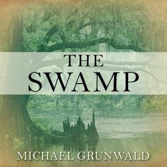 Swamp: The Everglades, Florida, and the Politics of Paradise, Michael Grunwald