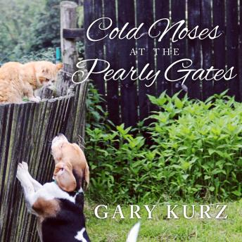 Cold Noses at the Pearly Gates: A Book of Hope for Those Who Have Lost a Pet, Gary Kurz