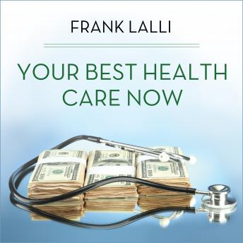 Download Your Best Health Care Now: Get Doctor Discounts, Save With Better Health Insurance, Find Affordable Prescriptions by Frank Lalli