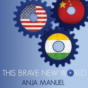 This Brave New World: India, China and the United States, Anja Manuel