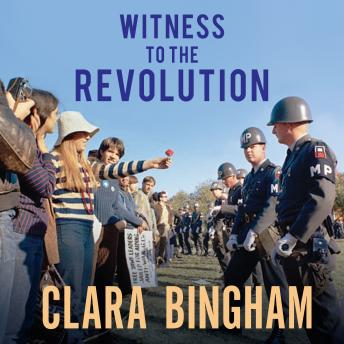 Witness to the Revolution: Radicals, Resisters, Vets, Hippies, and the Year America Lost Its Mind and Found Its Soul, Audio book by Clara Bingham