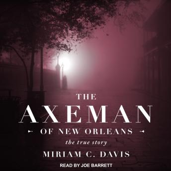 Axeman of New Orleans: The True Story, Miriam C. Davis