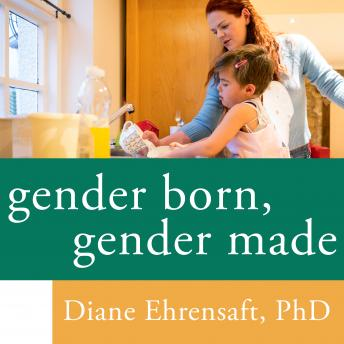 Gender Born, Gender Made: Raising Healthy Gender-Nonconforming Children, Diane Ehrensaft, Ph.D.
