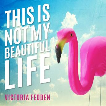 This Is Not My Beautiful Life: A Memoir, Victoria Fedden