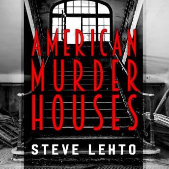 Download American Murder Houses: A Coast-to-Coast Tour of the Most Notorious Houses of Homicide by Steve Lehto