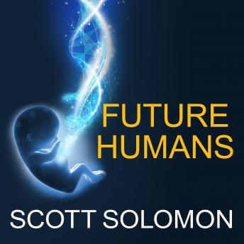 Future Humans: Inside the Science of Our Continuing Evolution, Scott Solomon