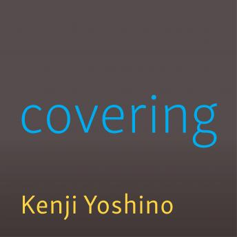 Covering: The Hidden Assault on Our Civil Rights, Kenji Yoshino
