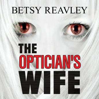 Optician's Wife, Betsy Reavley