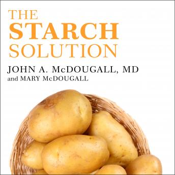 Download Starch Solution: Eat the Foods You Love, Regain Your Health, and Lose the Weight for Good! by Mary McDougall, John McDougall