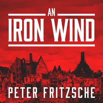 Iron Wind: Europe Under Hitler, Peter Fritzsche
