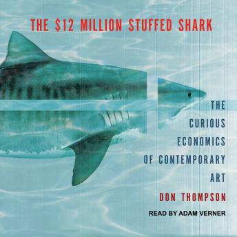 The $12 Million Stuffed Shark: The Curious Economics of Contemporary Art, Don Thompson