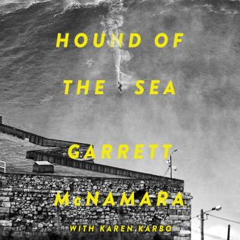 Download Hound of the Sea: Wild Man. Wild Waves. Wild Wisdom. by Karen Karbo, Garrett McNamara
