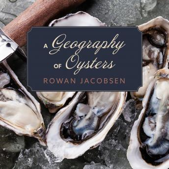 Geography of Oysters: The Connoisseur's Guide to Oyster Eating in North America details