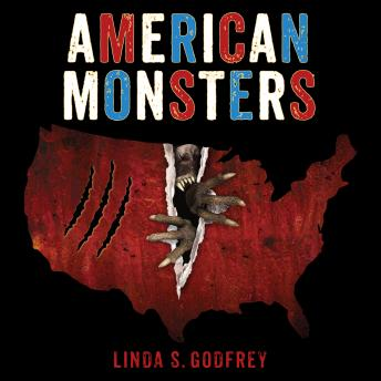American Monsters: A History of Monster Lore, Legends, and Sightings in America, Linda S. Godfrey