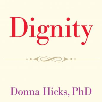 Dignity: Its Essential Role in Resolving Conflict, Donna Hicks Phd