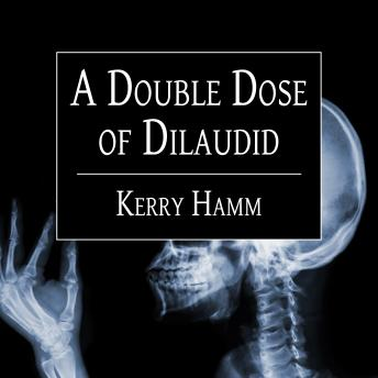Double Dose of Dilaudid: Real Stories from a Small-Town ER, Kerry Hamm