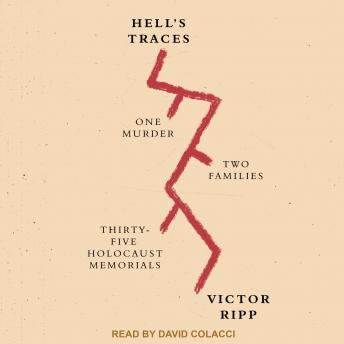 Hell's Traces: One Murder, Two Families, Thirty-Five Holocaust Memorials, Victor Ripp
