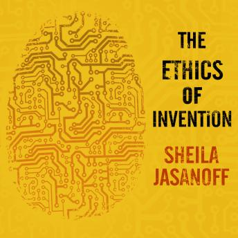 Ethics of Invention: Technology and the Human Future, Sheila Jasanoff