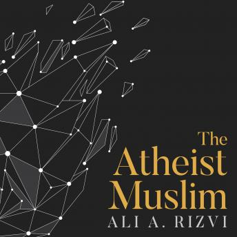 Atheist Muslim: A Journey from Religion to Reason, Ali A. Rizvi
