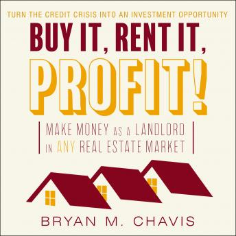 Download Buy It, Rent It, Profit!: Make Money as a Landlord in ANY Real Estate Market by Bryan M. Chavis