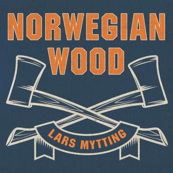 Norwegian Wood: Chopping, Stacking, and Drying Wood the Scandinavian Way, Lars Mytting