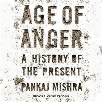 Download Age of Anger: A History of the Present by Pankaj Mishra