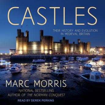 Castles: Their History and Evolution in Medieval Britain, Marc Morris