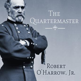 Quartermaster: Montgomery C. Meigs, Lincoln's General, Master Builder of the Union Army, Jr. O'Harrow