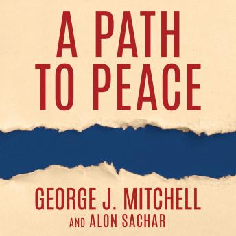 Path to Peace: A Brief History of Israeli-Palestinian Negotiations and a Way Forward in the Middle East, Alon Sachar, George Mitchell