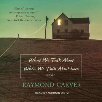 What We Talk About When We Talk About Love, Raymond Carver