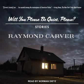 Will You Please Be Quiet, Please?: Stories, Raymond Carver