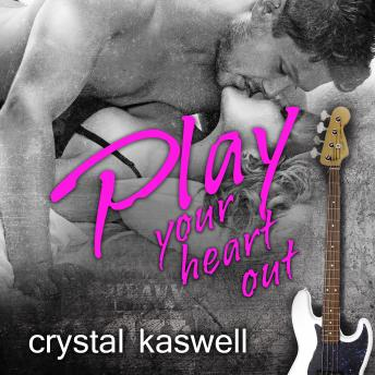 Play Your Heart Out, Crystal Kaswell
