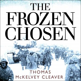 Frozen Chosen: The 1st Marine Division and the Battle of the Chosin Reservoir, Thomas McKelvey Cleaver