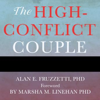 High-Conflict Couple: A Dialectical Behavior Therapy Guide to Finding Peace, Intimacy, and Validation, Alan E. Fruzzetti, Ph.D.