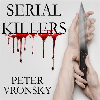 Download Serial Killers: The Method and Madness of Monsters by Peter Vronsky