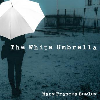 White Umbrella: Walking with Survivors of Sex Trafficking, Mary Frances Bowley