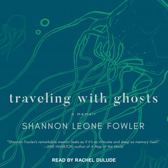 Traveling with Ghosts: A Memoir, Shannon Leone Fowler
