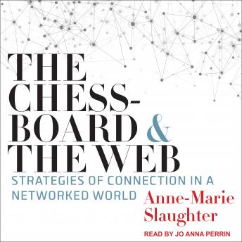 Chessboard and the Web: Strategies of Connection in a Networked World, Anne-Marie Slaughter
