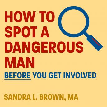 How to Spot a Dangerous Man Before You Get Involved, MA Brown