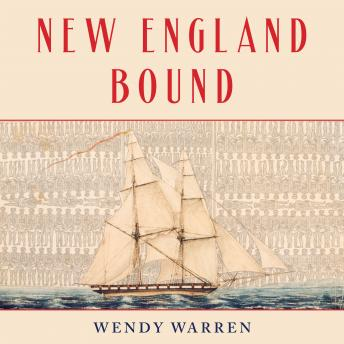 New England Bound: Slavery and Colonization in Early America, Wendy Warren