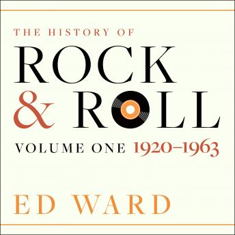 History of Rock & Roll: Volume 1: 1920-1963, Ed Ward