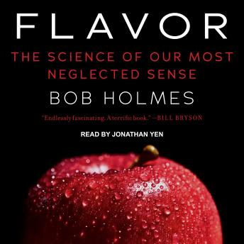 Download Flavor: The Science of Our Most Neglected Sense by Bob Holmes
