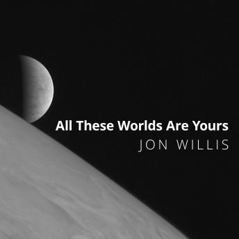 All These Worlds Are Yours: The Scientific Search for Alien Life, Jon Willis