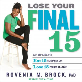 Lose Your Final 15: Dr. Ro's Plan to Eat 15 Servings A Day & Lose 15 Pounds at a Time, PhD Brock